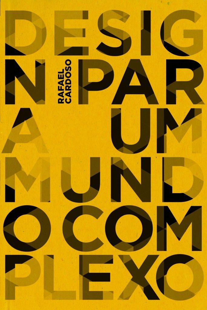 CARDOSO, Rafael. Design para um mundo complexo. 1 ed. São Paulo: Cosac Naify, 2012. 264pp