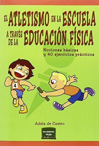 El atletismo en la escuela a través de la educación física : nociones básicas y 40 ejercicios prácticos / Adela de Castro Mangas. Narcea, 2016