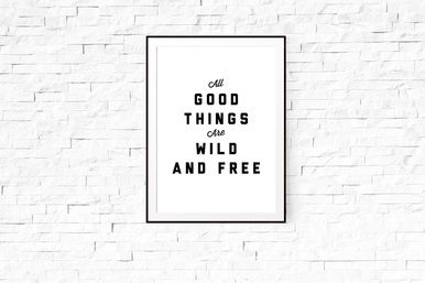 All Good Things Are Wild & Free - East End Prints
