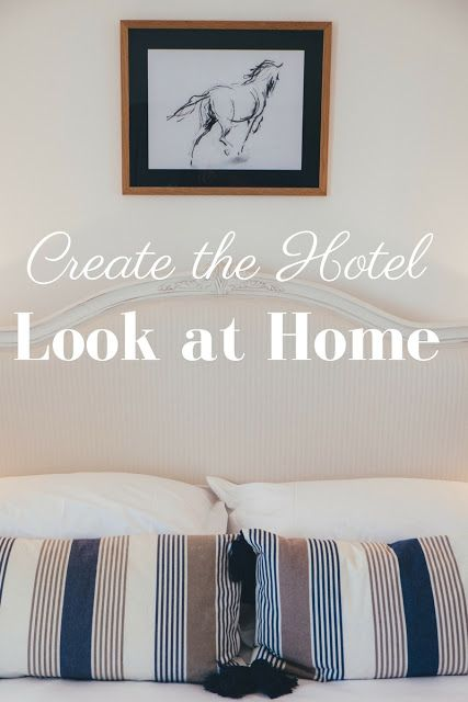 create the hotel look at home. Simple, easy and budget friendly tips on bringing some luxury into your home