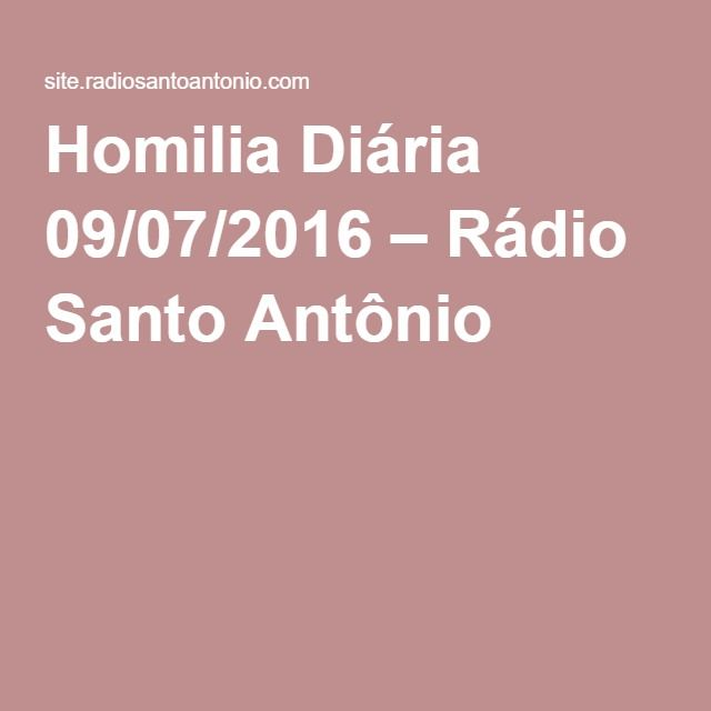 Homilia Diária 09/07/2016 – Rádio Santo Antônio