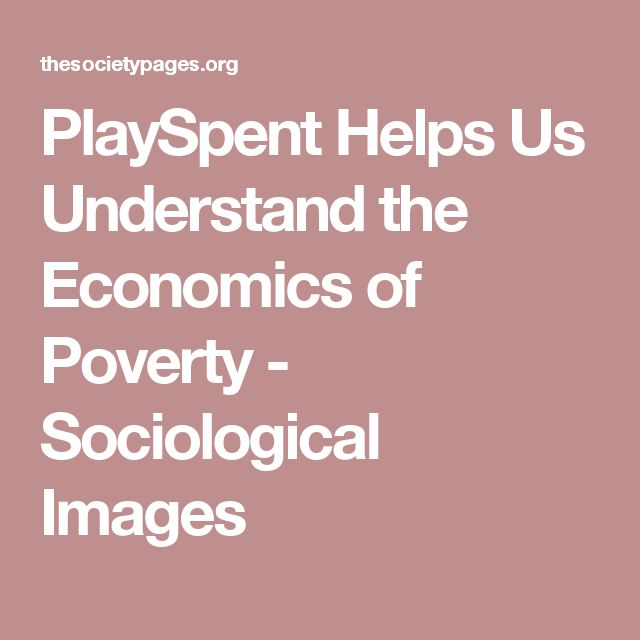 PlaySpent Helps Us Understand the Economics of Poverty - Sociological Images