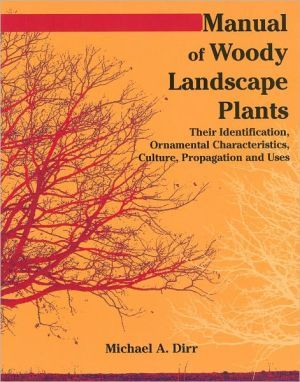 Manual+of+Woody+Landscape+Plants:+Their+Identification,+Ornamental+Characteristics,+Culture,+Propagation+and+Uses