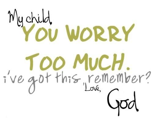 God quote that I can understand...to a point. I do worry a lot about my current life situations but I also am working REALLY hard myself to fix my life. When do I let go and let God?!