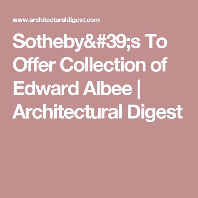 Sotheby's To Offer Collection of Edward Albee | Architectural Digest