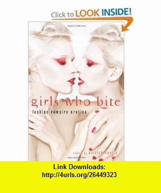 Girls Who Bite Lesbian Vampire Erotica (9781573447157) Delilah Devlin, Delphine Dryden , ISBN-10: 1573447153  , ISBN-13: 978-1573447157 ,  , tutorials , pdf , ebook , torrent , downloads , rapidshare , filesonic , hotfile , megaupload , fileserve