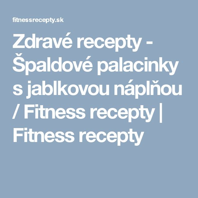 Zdravé recepty - Špaldové palacinky s jablkovou náplňou / Fitness recepty   Fitness recepty