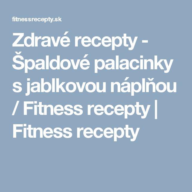Zdravé recepty - Špaldové palacinky s jablkovou náplňou / Fitness recepty | Fitness recepty