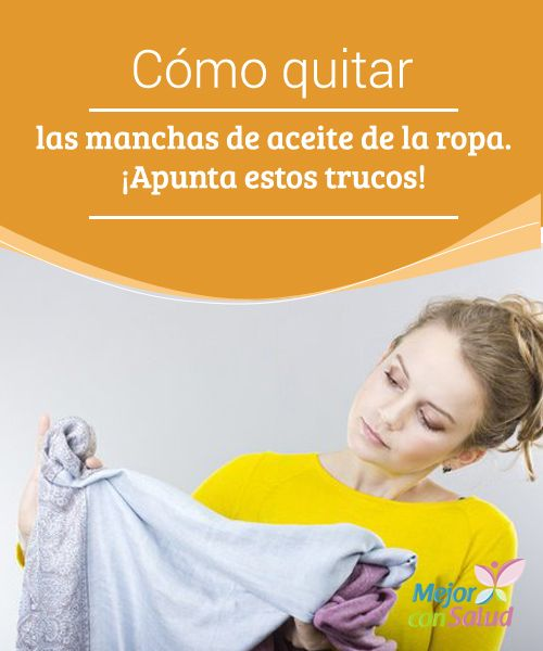 Cómo quitar las manchas de aceite de la ropa. ¡Apunta estos trucos!  Las…