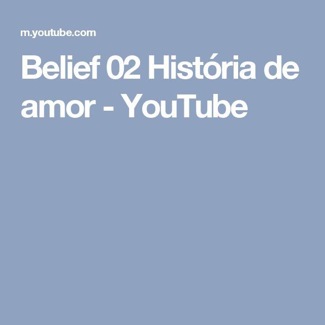Belief 02 História de amor - YouTube