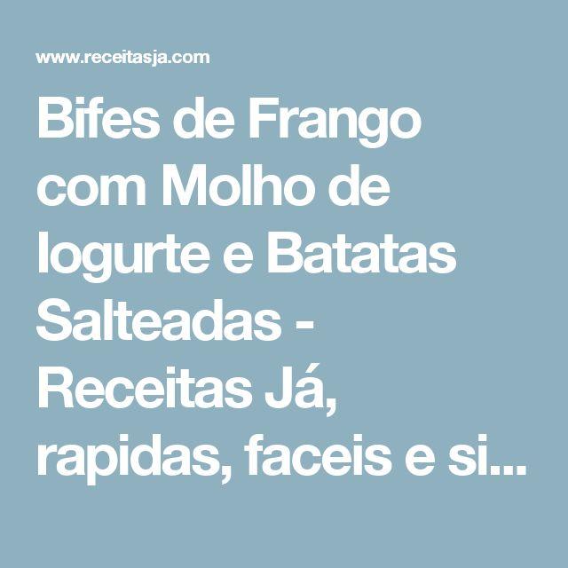 Bifes de Frango com Molho de Iogurte e Batatas Salteadas - Receitas Já, rapidas, faceis e simples Culinária para todos!!!