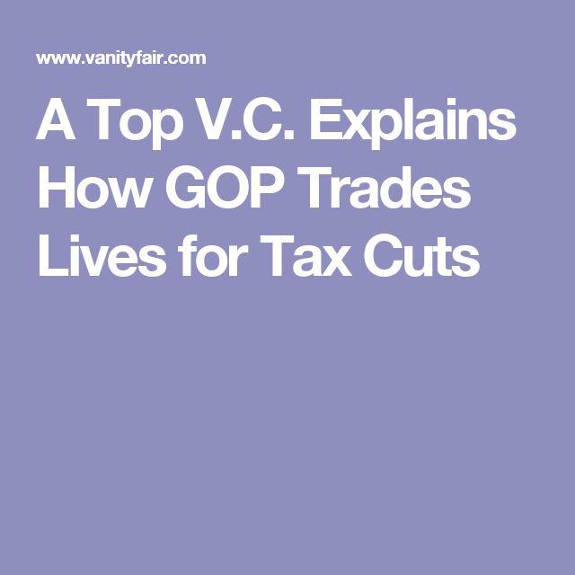 A Top V.C. Explains How GOP Trades Lives for Tax Cuts
