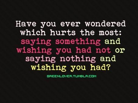 I wish I could take back every word I said.