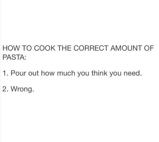 This is how you cook pasta: | 28 Pictures That Are True For Absolutely No Good Reason