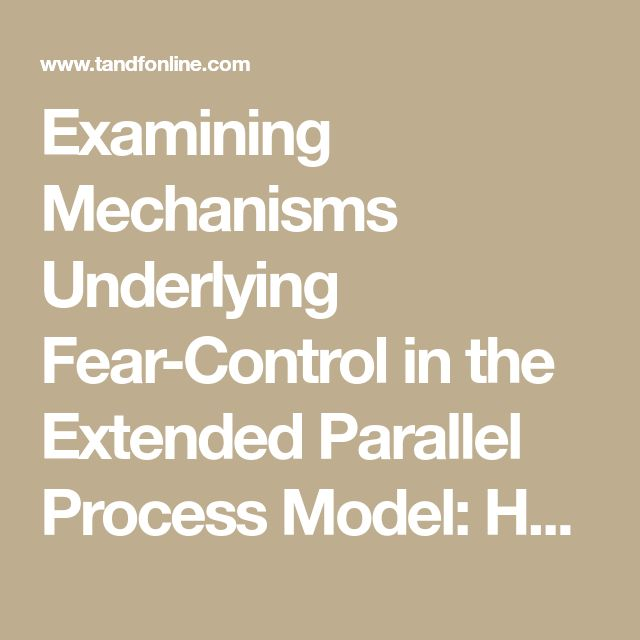 Examining Mechanisms Underlying Fear-Control in the Extended Parallel Process Model: Health Communication: Vol 33, No 4