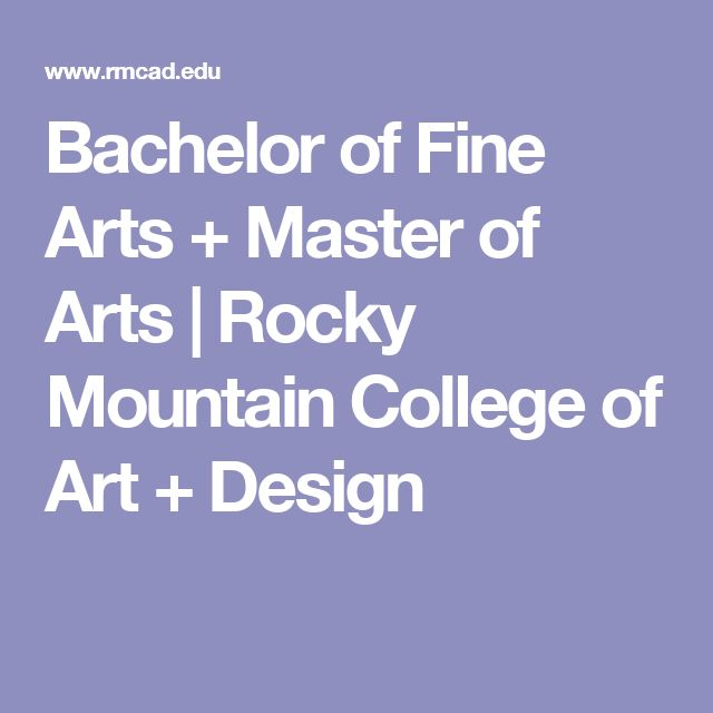 Bachelor of Fine Arts + Master of Arts  | Rocky Mountain College of Art + Design
