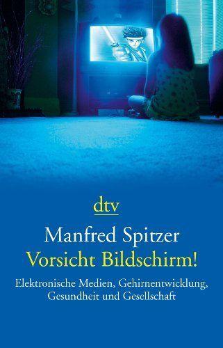 Vorsicht Bildschirm!: Elektronische Medien, Gehirnentwicklung, Gesundheit und Gesellschaft von Manfred Spitzer, http://www.amazon.de/dp/3423343273/ref=cm_sw_r_pi_dp_DdwYtb11QM2M5