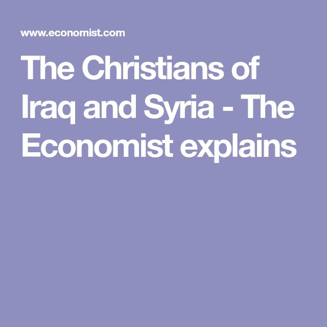 The Christians of Iraq and Syria - The Economist explains