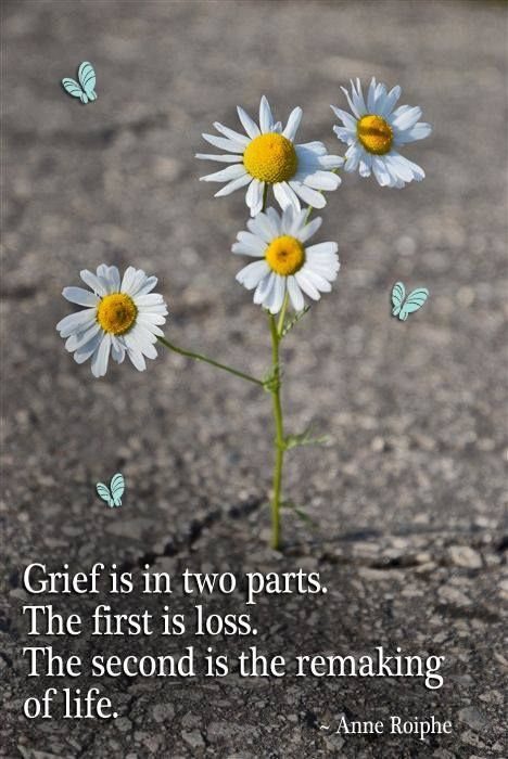 """""""#Grief is in two parts. The first is loss. The second is the remaking of life."""" ~ Anne Roiphe"""