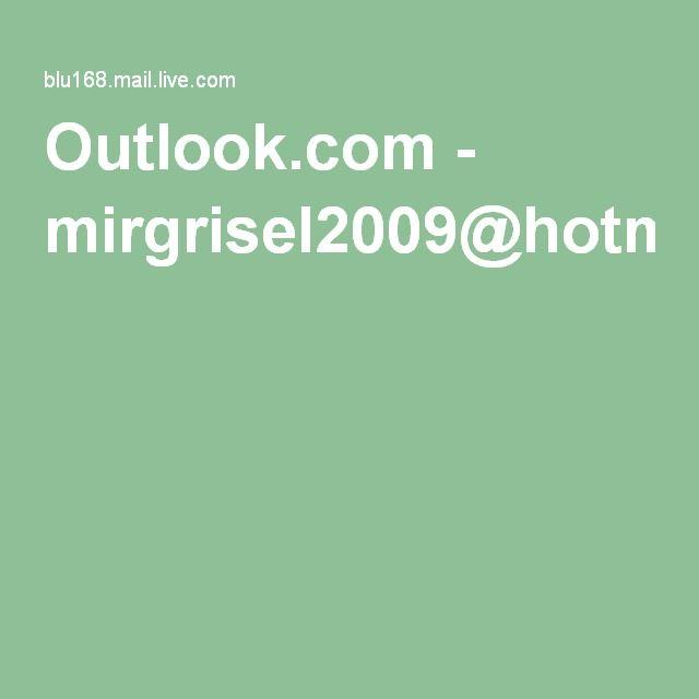 Outlook.com - mirgrisel2009@hotmail.com