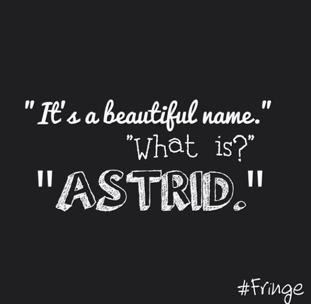 Fringe Walter: It's a beautiful name Astrid: What? Walter: Astrid