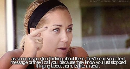 """""""as soon as you stop thinking about them, they'll send you a text message or they'll call you. because they know you just stopped thinking about them, it's like a radar"""" real life brought to you by L.C :)"""