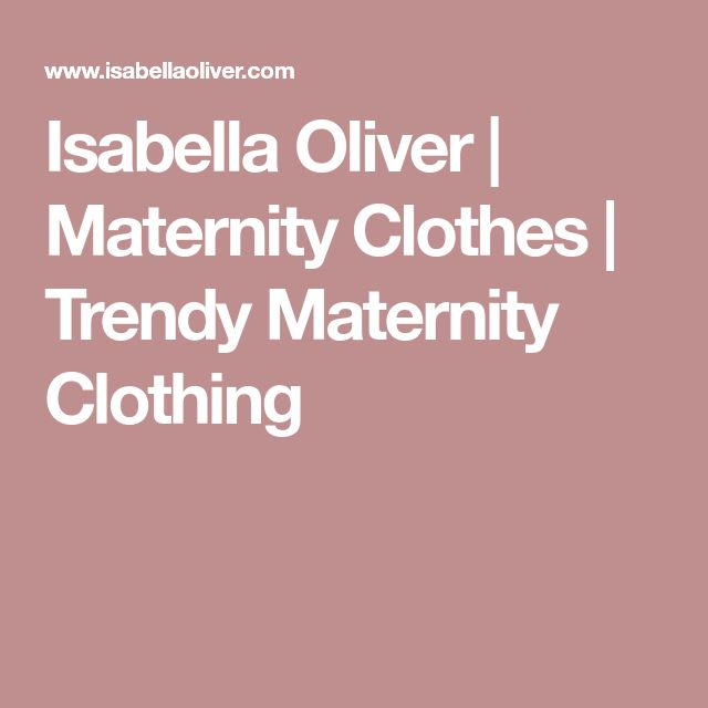 Isabella Oliver | Maternity Clothes | Trendy Maternity Clothing