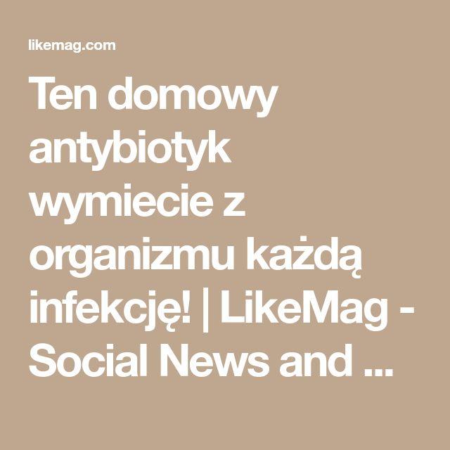 Ten domowy antybiotyk wymiecie z organizmu każdą infekcję! | LikeMag - Social News and Entertainment