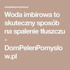 Woda imbirowa to skuteczny sposób na spalenie tłuszczu - DomPelenPomyslow.pl
