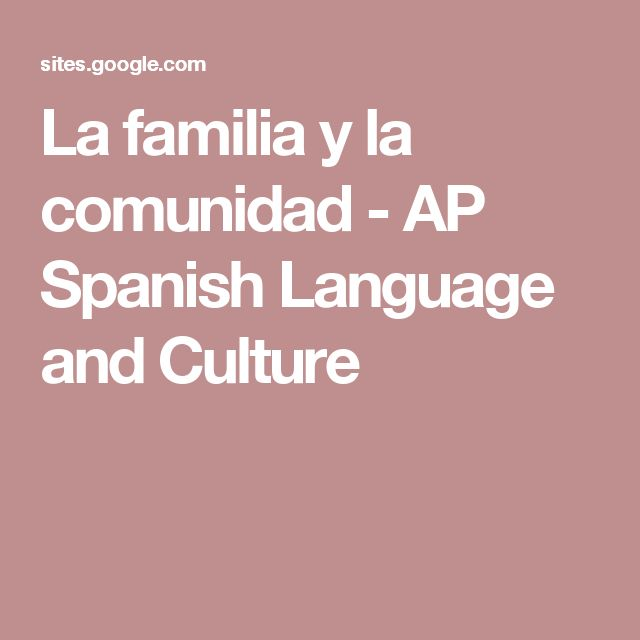 La familia y la comunidad - AP Spanish Language and Culture                                                                                                                                                     More