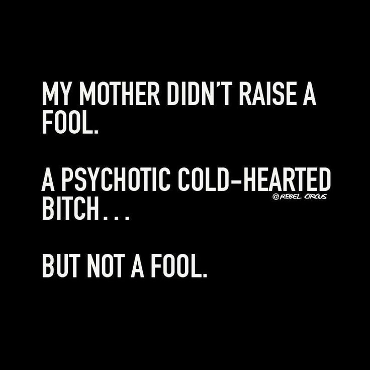 My mother didn't raise a fool