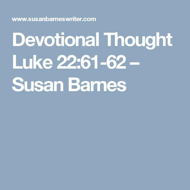 Devotional Thought  Luke 22:61-62 – Susan Barnes
