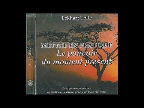Eckhart Tolle - Mettre En Pratique Le Pouvoir Du Moment Présent - Livre audio (Français) - YouTube