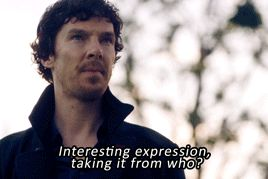 """Taking your own life. Interesting expression, taking it from who?"" - Sherlock - The Lying Detective gif"