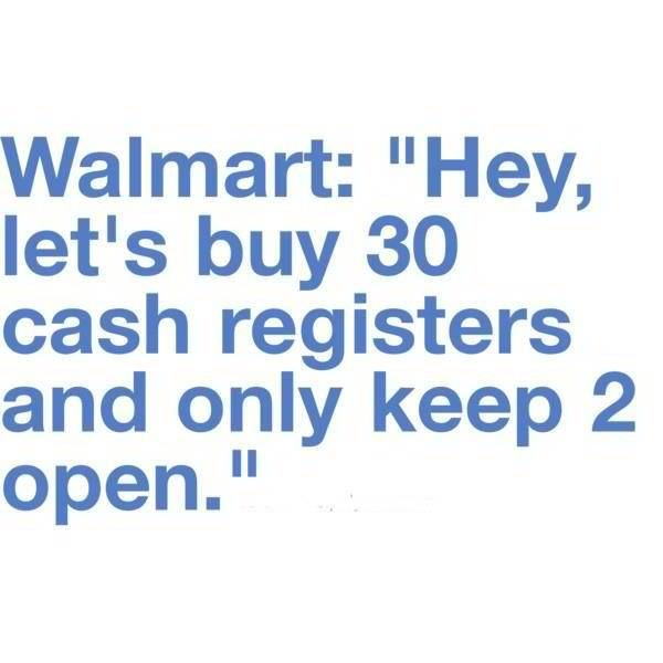I know! Why don't they just install 10, cause even at Christmas that's all that's open, and then fill that space with something interesting.: Sotrue, Cash Register, Quote, So True, Funny Stuff, Wal Mart, Humor, Walmart