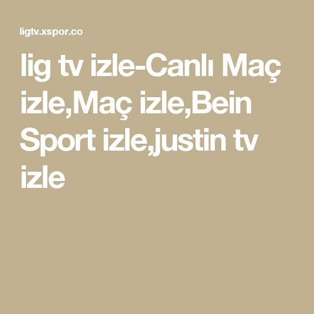 lig tv izle-Canlı Maç izle,Maç izle,Bein Sport izle,justin tv izle