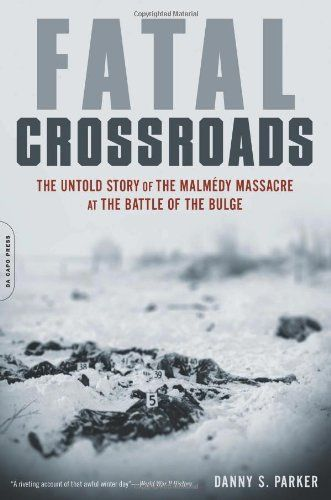 Fatal Crossroads: The Untold Story of the Malmedy Massacre at the Battle of the Bulge -- Paperback (432 pages), kindle -- Reconstruction of the story of the largest single atrocity committed against American POWs on the Western front in World War II. #WWII