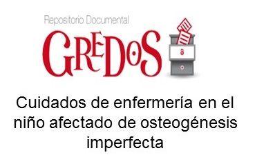 Trabajo de Grado de Salamanca (Diplomatura). Acceso gratuito. Repositorio Documental de la Universidad de Salamanca: Cuidados de enfermería en el niño afectado de osteogénesis imperfecta