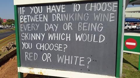 If you have to choose between drinking wine every dat or being skinny, which would you choose? Red or White?