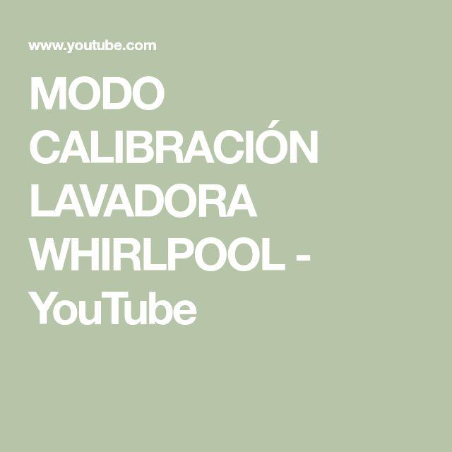 MODO CALIBRACIÓN LAVADORA WHIRLPOOL - YouTube