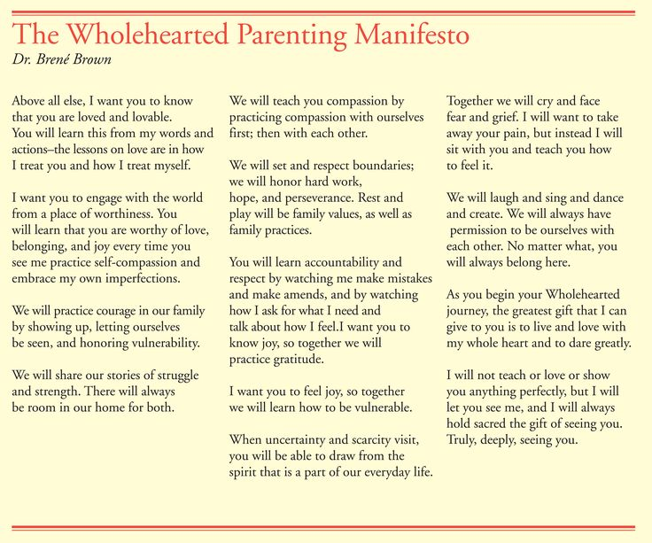 Have you seen Dr. Brene Brown's Wholehearted Parenting Manifesto?  It's AWESOME!  http://www.thesilverpen.com/2013/05/13/the-wholehearted-parenting-manifesto-dr-brene-brown/