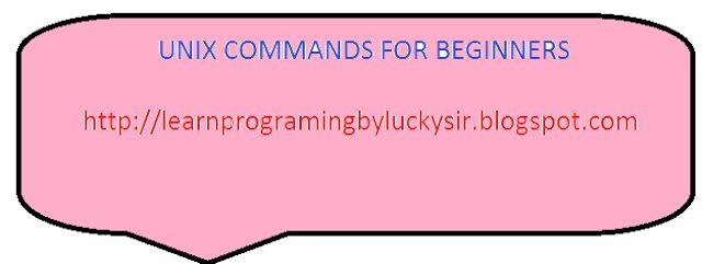 Learnprogramingbyluckysir: UNIX COMMANDS TUTORIAL