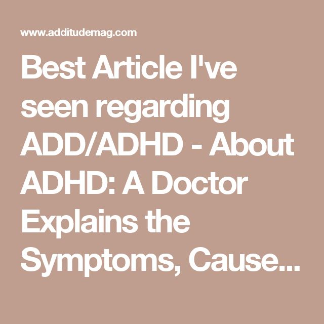 Best Article I've seen regarding ADD/ADHD - About ADHD: A Doctor Explains the Symptoms, Causes, Diagnosis and Treatment