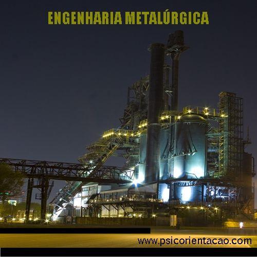 ENGENHARIA METALÚRGICA – Transformação de minérios em metais e ligas metálicas e em suas aplicações industriais.            Atuação: Metais ferrosos, metais não ferrosos, tratamento metalúrgico e termomecânico