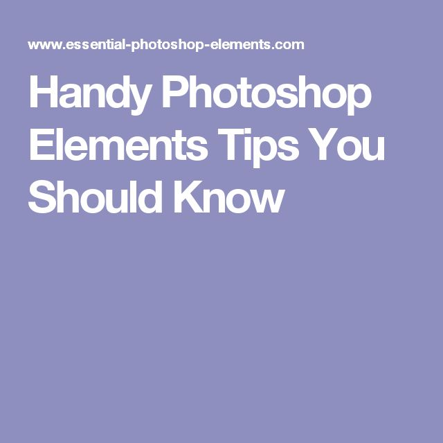 Handy Photoshop Elements Tips You Should Know