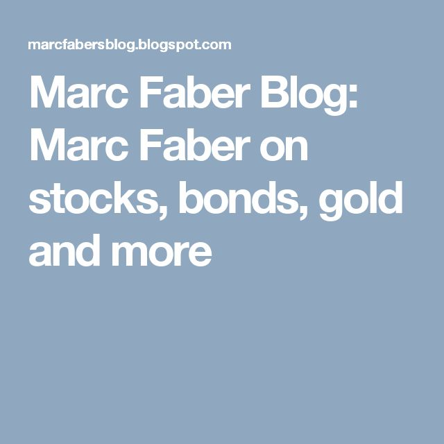 Marc Faber Blog: Marc Faber on stocks, bonds, gold and more