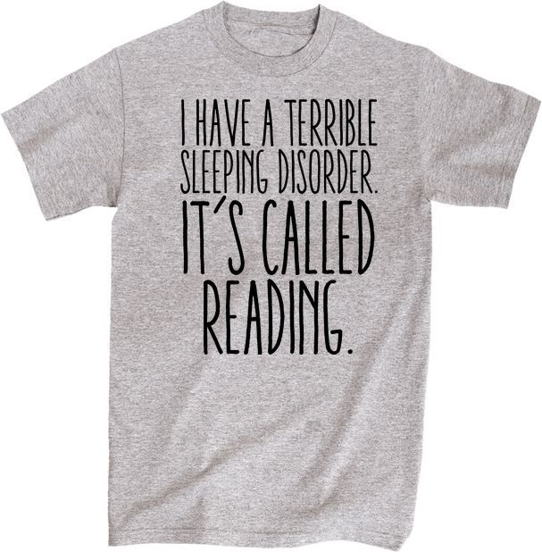 I Have A Terrible Sleep Habit Called Reading shirt by Eternal Weekend. 90% cotton/10% polyester ; 5.3 Oz/Preshrunk Cotton