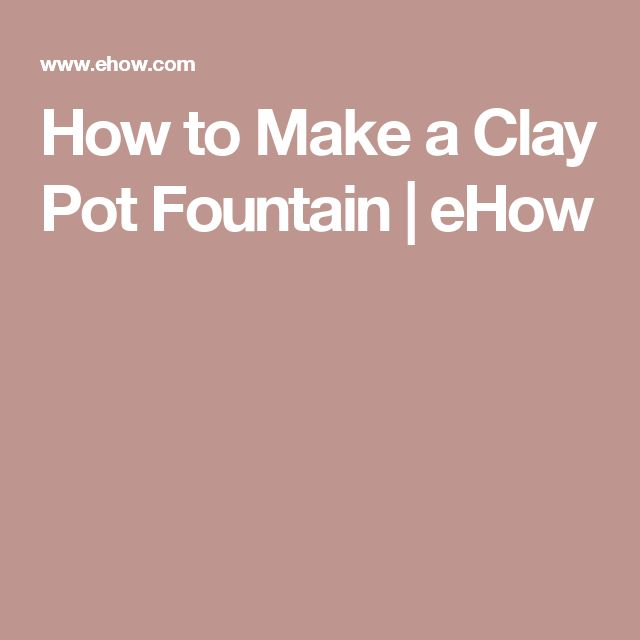 How to Make a Clay Pot Fountain | eHow
