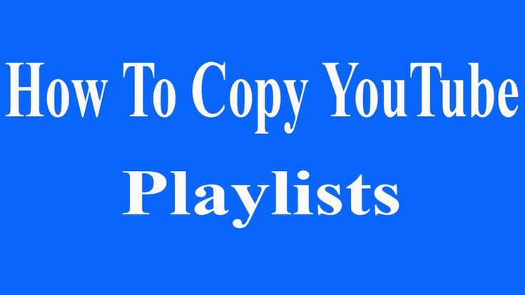 How to Copy YouTube Playlists 2017