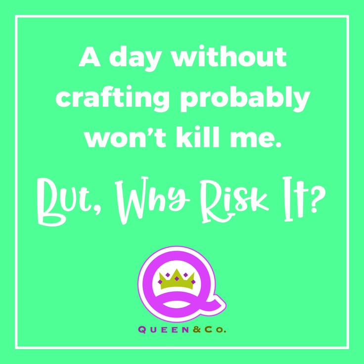 Craft Humor, Scrapbooking Funny, Paper Crafting Meme, Card Making Humor, Queen and Company